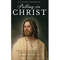 Putting on Christ: A Road Map for Our Heroic Journey to Spiritual Rebirth and Beyond