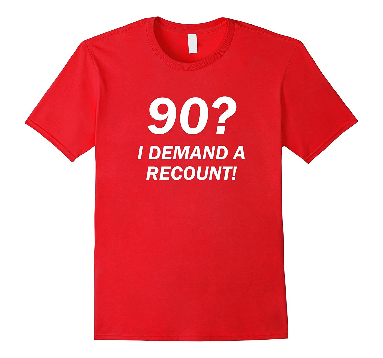90? I Demand a Recount Funny 90th Birthday T-Shirt-BN