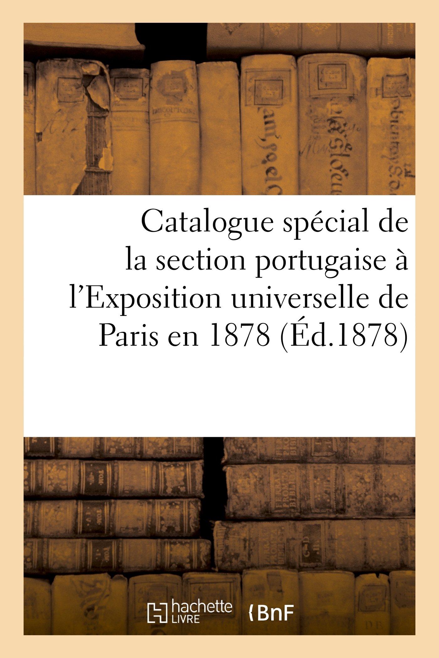 Catalogue Special de La Section Portugaise A L'Exposition Universelle de Paris En 1878 (Arts) (French Edition) ebook