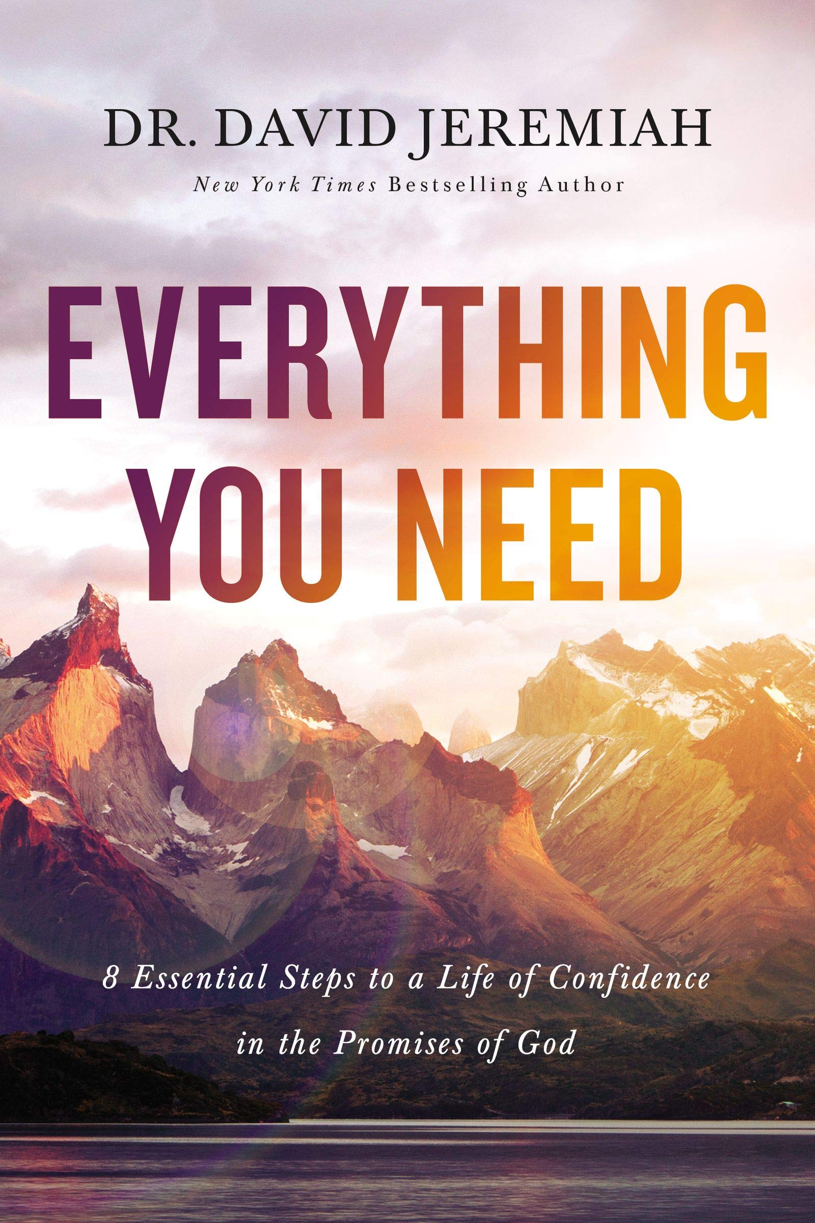 Everything You Need: 8 Essential Steps to a Life of Confidence in the Promises of God by HarperCollins Christian Pub.