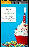 1 anno di Fit with Fun: 200 ricette per stare in forma con allegria