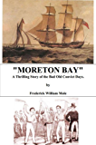 Moreton Bay: A Thrilling Story of the Bad Old Convict Days