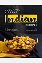 Colorful Vibrant Indian Recipes: A Comprehensive Indian Cookbook Kindle Edition
