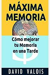 MÁXIMA MEMORIA. Cómo Mejoré Mi Memoria En Una Tarde (Spanish Edition) Kindle Edition