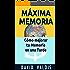 MÁXIMA MEMORIA. Cómo Mejoré Mi Memoria En Una Tarde