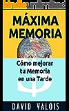 MÁXIMA MEMORIA. Cómo Mejoré Mi Memoria En Una Tarde (Spanish Edition)