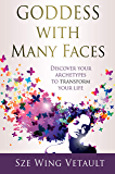 Goddess with Many Faces: Discover Your Archetypes to Transform Your Life
