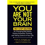 You Are Not Your Brain: The 4-Step Solution for Changing Bad Habits, Ending Unhealthy Thinking, and Taking Control of Your Li