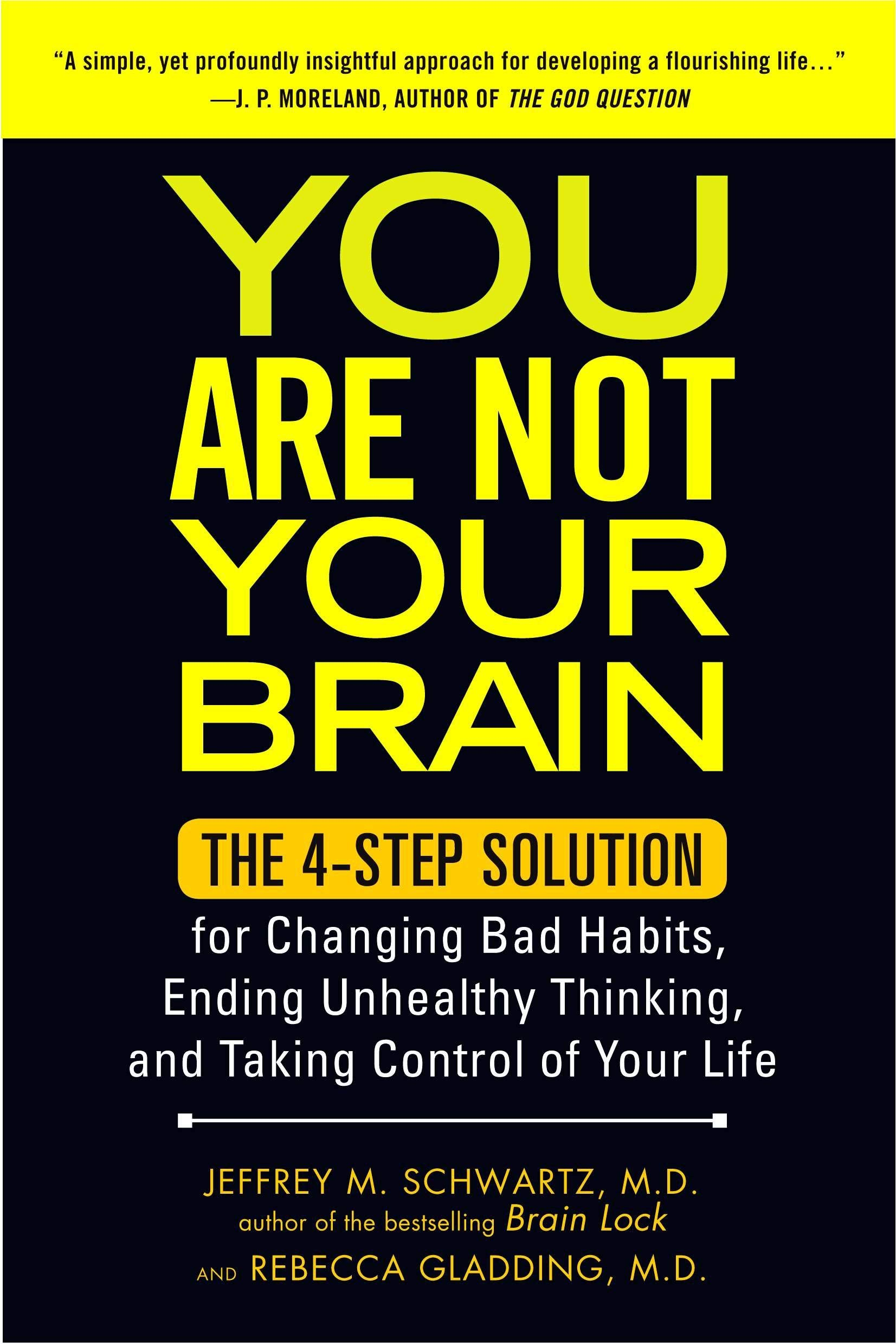 You Are Not Your Brain: The 4 Step Solution for Changing Bad Habits Dr. Jeffrey M. Schwartz, Rebecca Gladding, notes by Kingston S Lim