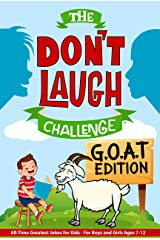 The Don't Laugh Challenge - G.O.A.T. Edition: All-Time Greatest Jokes for Kids - For Boys and Girls Ages 7-12 Years Old Kindle Edition