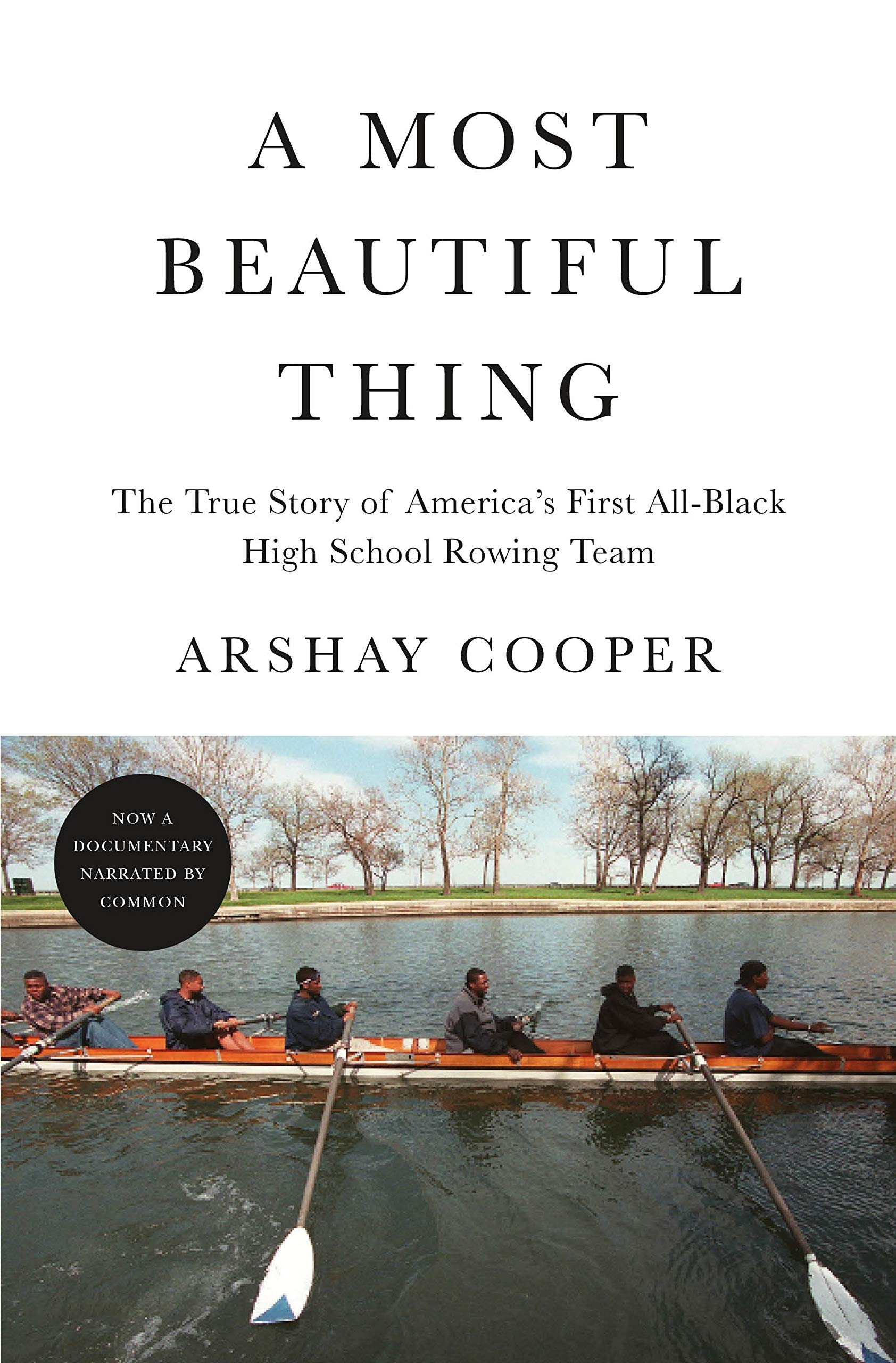 A Most Beautiful Thing: The True Story of America's First All-Black High  School Rowing Team: Cooper, Arshay: 9781250754769: Amazon.com: Books