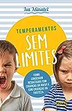 Temperamento sem limites: Como conseguir resultados com crianças da raiva e com crianças da tristeza (Portuguese Edition…