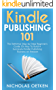 Kindle Publishing 101: The Definitive Step-By-Step Beginner's Guide On How To Build A Successful Kindle Publishing Business On Amazon (amazon kindle publishing, publish kindle, self publish kindle)