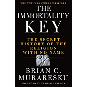 The Immortality Key: The Secret History of the Religion with No Name