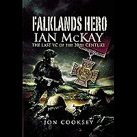 Falklands Hero: Ian McKay–The last VC of the 20th Century