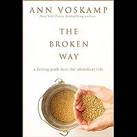 The Broken Way (with Bonus Content): A Daring Path into the Abundant Life