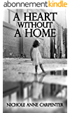 A Heart Without A Home: A memoir about homelessness through the eyes of a young girl (English Edition)