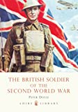 The British Soldier of the Second World War (Shire Library)