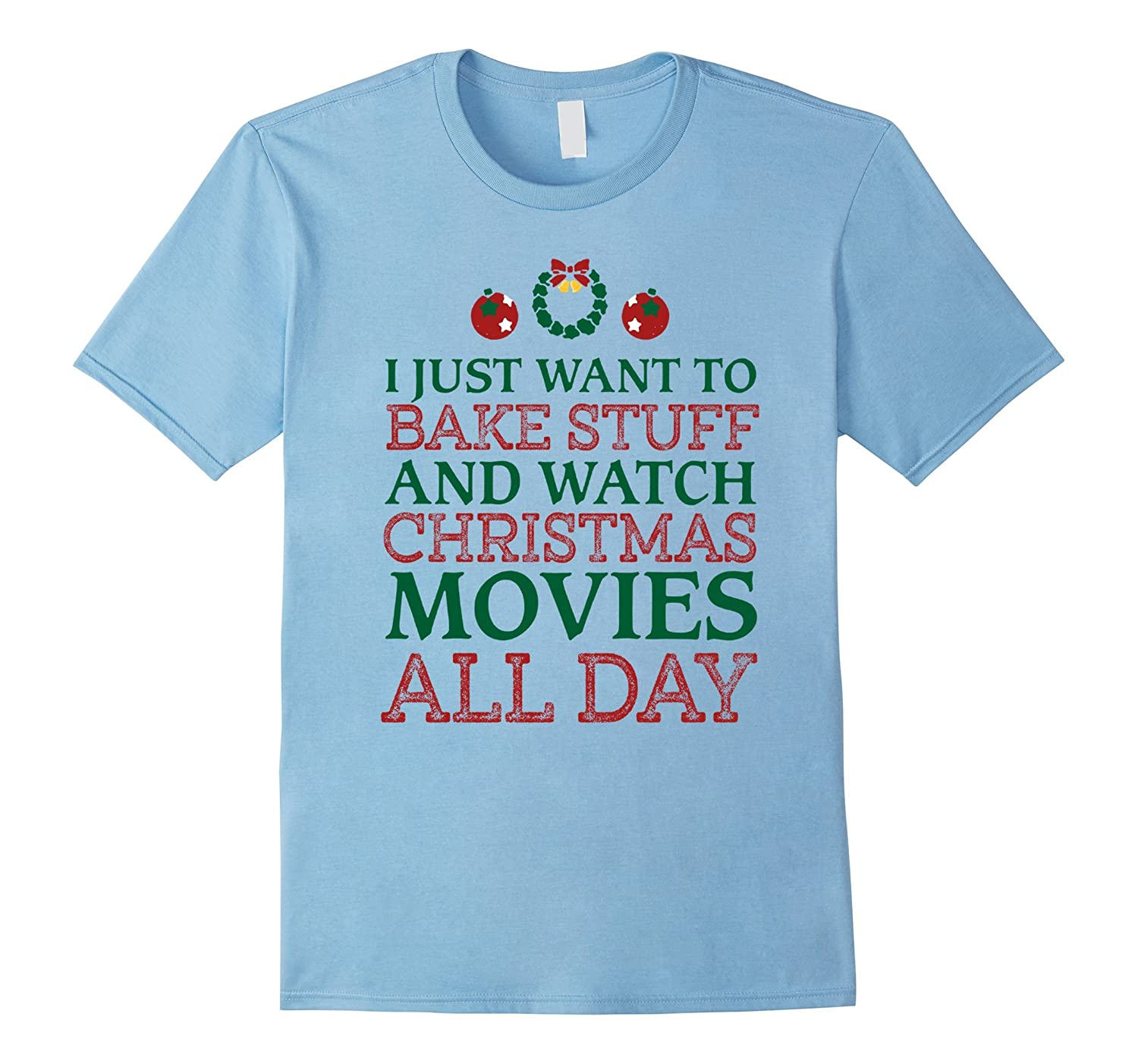 I Just Want To Bake Stuff And Watch Christmas Movie T Shirt-azvn