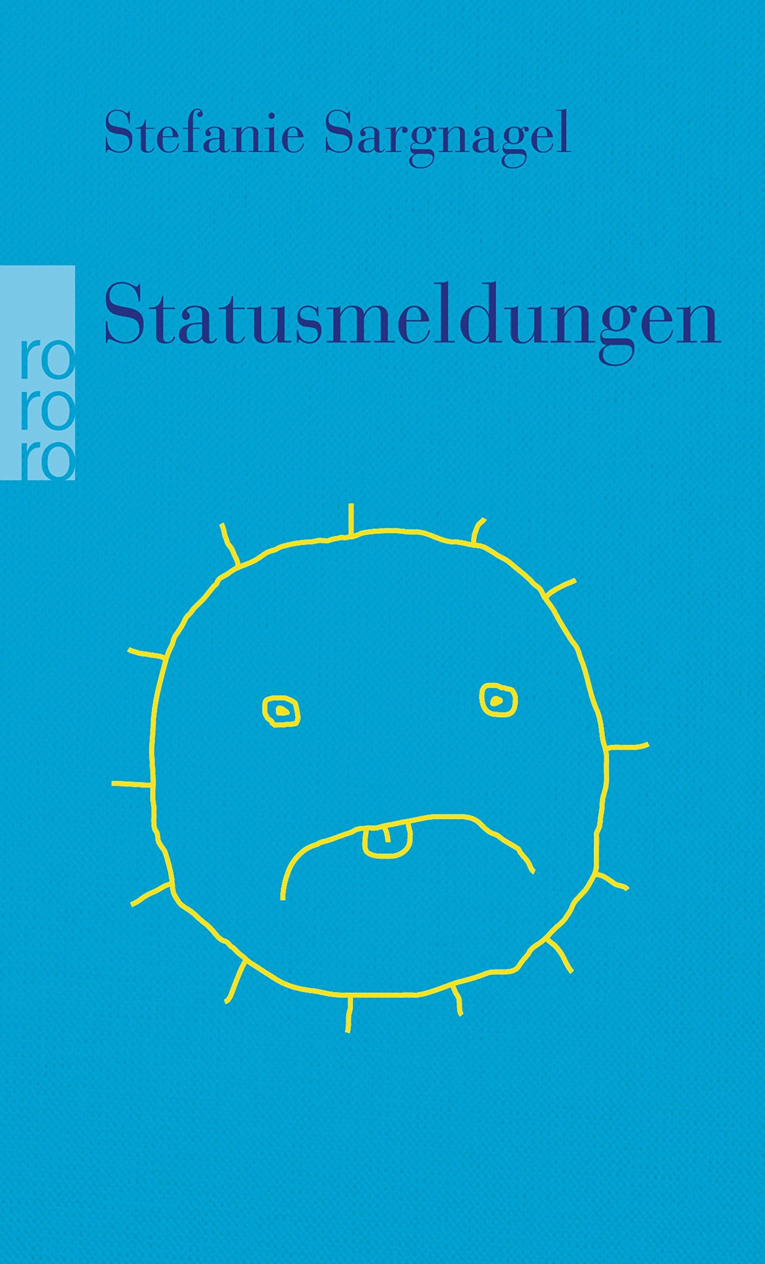 Statusmeldungen Taschenbuch – 24. Juli 2018 Stefanie Sargnagel Rowohlt Taschenbuch 3499290138 2010 bis 2019 n. Chr.