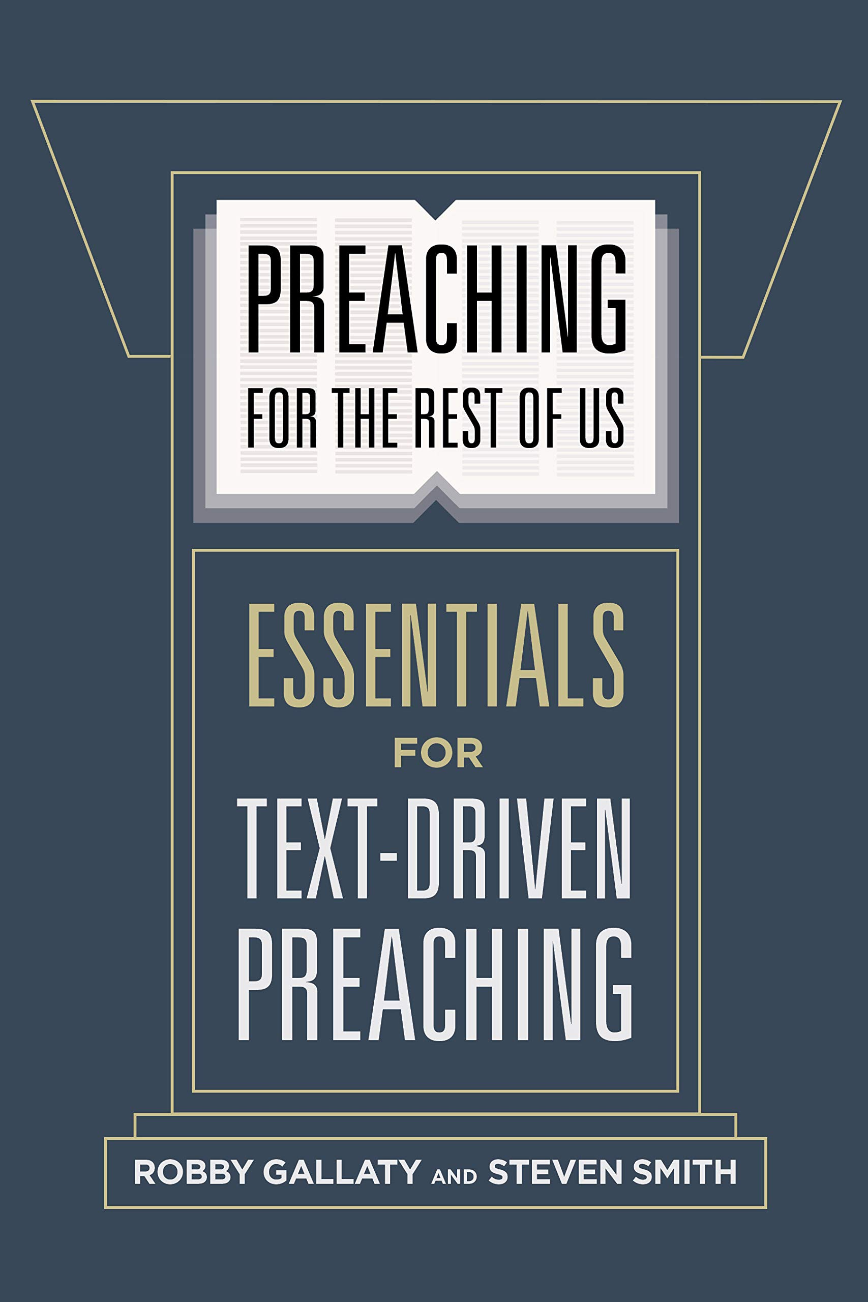Preaching for the Rest of Us: Essentials for Text-Driven Preaching: Robby  Gallaty, Dr. Steven W. Smith: 9781462761623: Amazon.com: Books