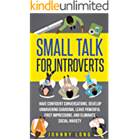 Small Talk: for Introverts - Have Confident Conversations, Develop Unwavering Charisma, Leave Powerful First Impressions & Eliminate Social Anxiety (Efficient ... Positive Thinking, Overcoming Anxiety)