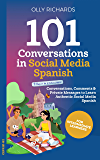 101 Conversations in Social Media Spanish: Conversations, Comments, & Private Messages to Learn Authentic Social Media…