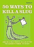 50 Ways to Kill a Slug (Gardening) (English Edition)