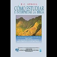 """Como estudiar e interpretar la Biblia: Un texto eficaz para poner en práctica el mandato de Jesucristo: """"Escudriñad las Escrituras…"""""""