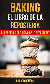 Baking: El libro de la Repostería: El recetario definitivo de la Repostería (Spanish