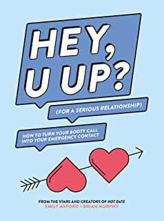 HEY, U UP? (For a Serious Relationship): How to Turn Your