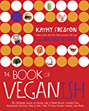The Book of Veganish: The Ultimate Guide to Easing into a Plant-Based, Cruelty-Free, Awesomely Delicious Way to Eat, with 70 Easy Recipes Anyone can Make