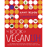 The Book of Veganish: The Ultimate Guide to Easing into a Plant-Based, Cruelty-Free, Awesomely Delicious Way to Eat, with 70 Easy Recipes Anyone can Make: A Cookbook