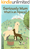 Seriously Mum, What's an Alpaca? (English Edition)