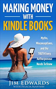Making Money With Kindle Books: (Myths, Misconceptions, and the TRUTH Every Authorpreneur Needs To Know)