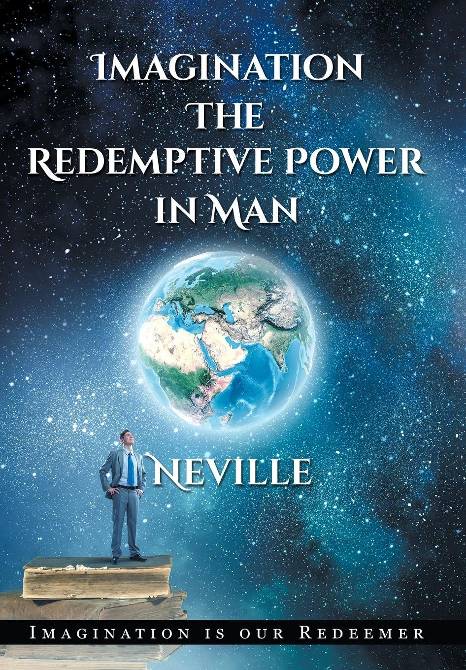 Neville Goddard: Imagination: The Redemptive Power in Man (Hardcover): Imagining Creates Reality