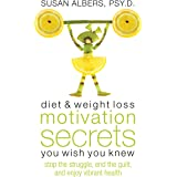 Diet & Weight Loss Motivation Secrets You Wish You Knew: Stop the Struggle, End the Guilt, and Enjoy Vibrant Health