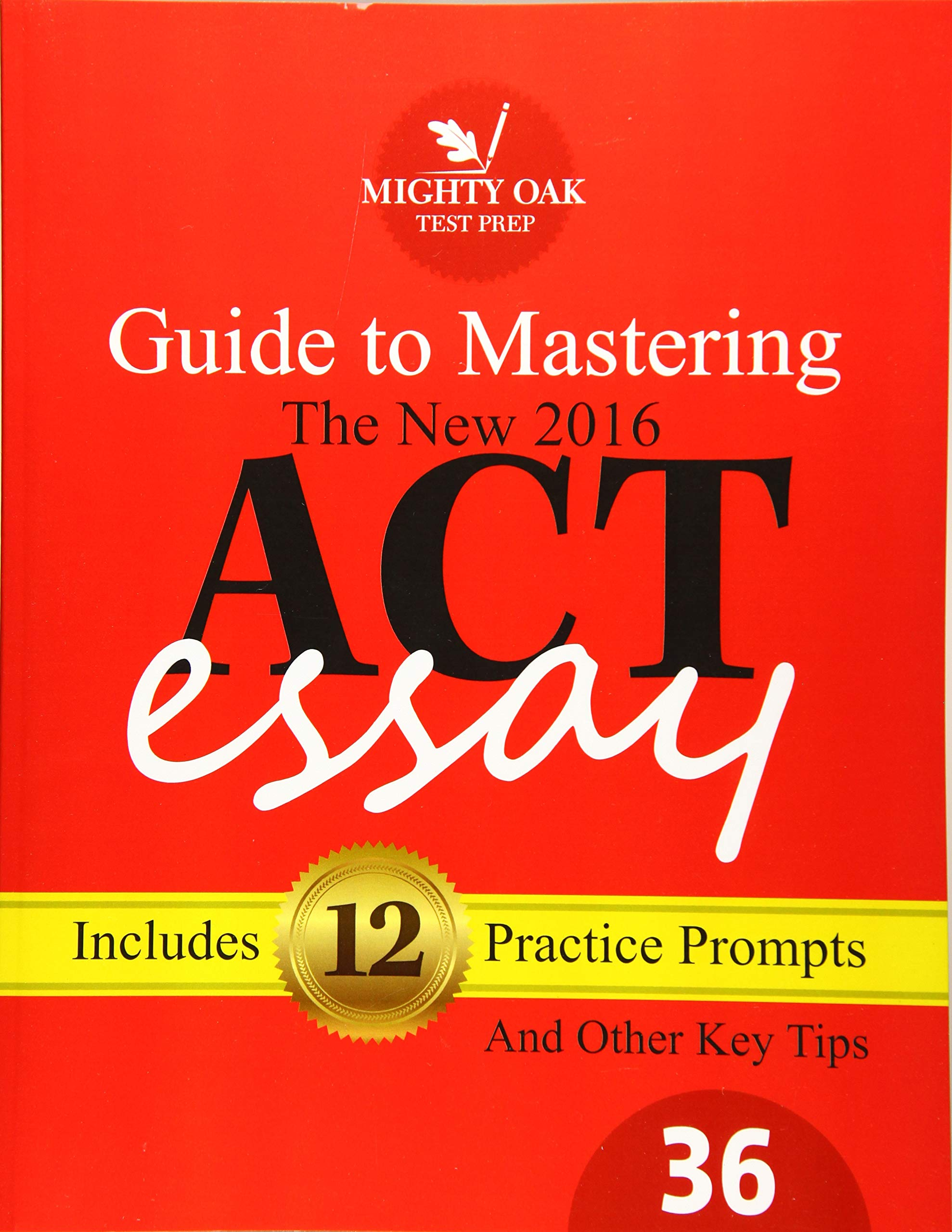 Amazon Mighty Oak Guide To Mastering The 2016 ACT Essay For