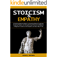 Stoicism & Empathy: A Perfectly Balanced Match for Boosting Mental Toughness, Analyzing People, and Strengthening…
