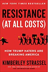 Resistance (At All Costs): How Trump Haters Are Breaking America Kindle Edition