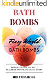 Bath Bombs: Fizzy World Of Bath Bombs - Amazing Recipes To Create Beautiful And Creative Bath Bombs (Organic Body Care Recipes, Homemade Beauty Products, Bath Teas Book 2)