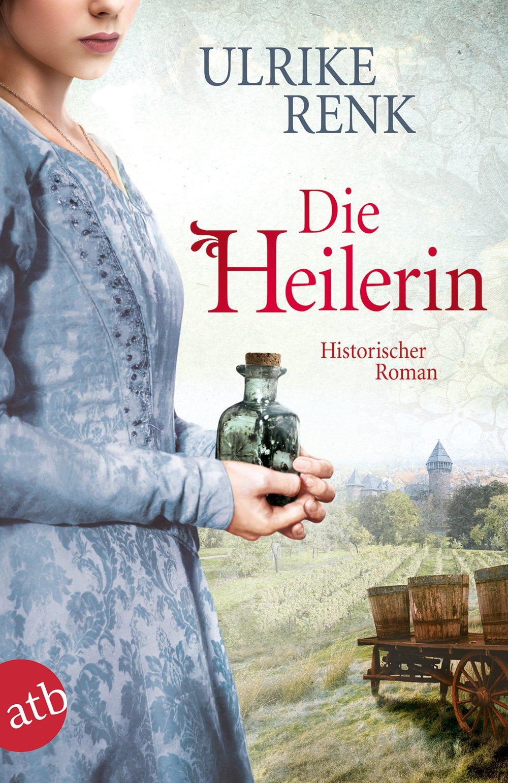 Die Heilerin: Historischer Roman