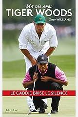 Steve Williams - Ma vie avec Tiger Woods: Le caddie brise le silence (French Edition) Kindle Edition