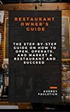Restaurant Owner's Guide: The Step-by-Step Guide on How to Open, Operate, Market a Restaurant and Succeed