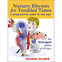 Nursery Rhymes for Troubled Times: A Progressive Poke in the Eye—for OUTRAGED adults of all ages