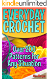 Everyday Crochet: Over 200 Patterns for Any Situation: (Crochet Patterns and Stitches)