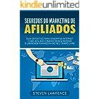 Segredos Do Marketing De Afiliados: Guia Definitivo Para Vender Na Internet Como Afiliado Criando Renda Passiva E Liberdade F