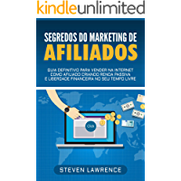 Segredos Do Marketing De Afiliados: Guia Definitivo Para Vender Na Internet Como Afiliado Criando Renda Passiva E…