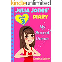 JULIA JONES DIARY- My Secret Dream - Book 3: A Book for Girls aged 9-12 (Julia Jones' Diary)