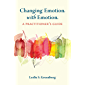 Changing Emotion With Emotion: A Practitioner's Guide